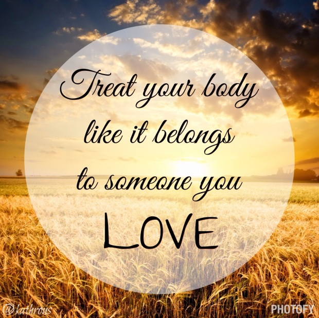 Treat your body like it belongs to someone you love
