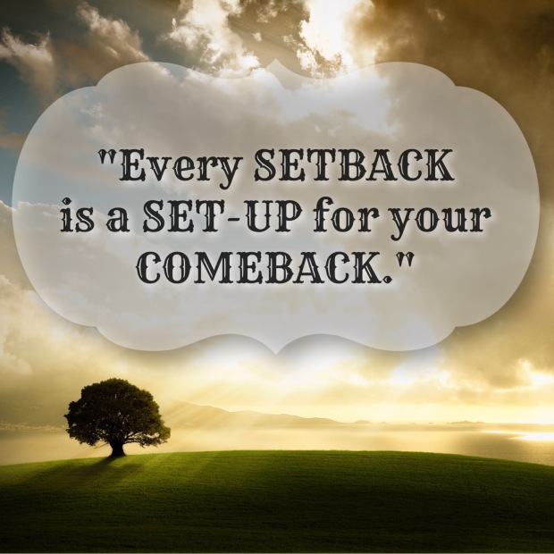 Every setback is a set-up for your comeback