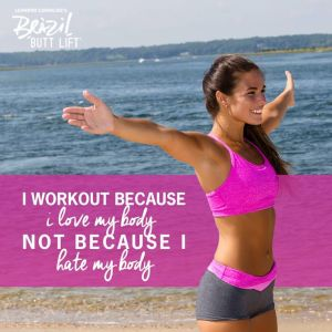 I workout because I love my body